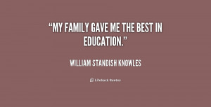 quote-William-Standish-Knowles-my-family-gave-me-the-best-in-191610 ...
