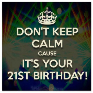 dont-keep-calm-its-your-21stbirthday