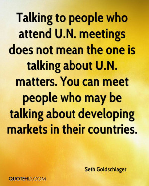 Talking to people who attend U.N. meetings does not mean the one is ...