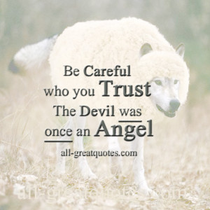 Picture Quotes Be careful who you trust, the devil was once an angel.