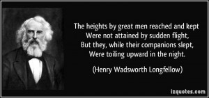 The heights by great men reached and kept Were not attained by sudden ...