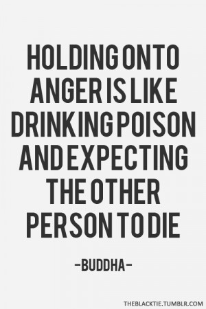 Holding onto Anger Is like Drinking Poison And Expecting The Other ...