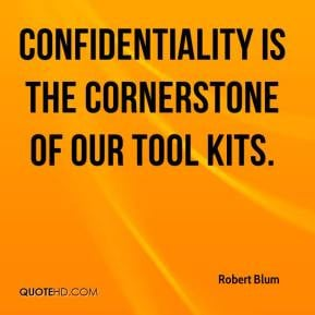 Robert Blum - Confidentiality is the cornerstone of our tool kits.