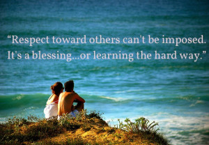 Respect toward others can't be imposed.