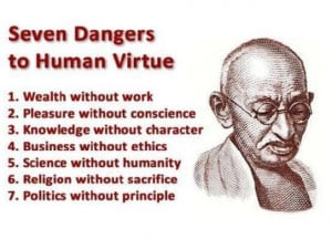 ... Business without ethics. Knowledge without character. ~Ghandi #quote