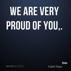 We are very proud of you.