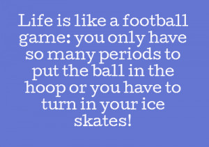 Source: http://pinaquote.com/quote/life-is-like-a-football-game-you ...