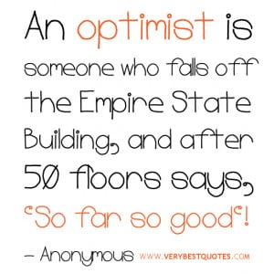 Optimist quotes, so far so good quotes