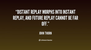 Distant replay morphs into instant replay, and future replay cannot be ...