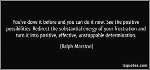 You've done it before and you can do it now. See the positive ...