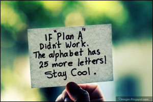 quotes, if plan a did not work.the alphabet has 25 more letters ! stay ...