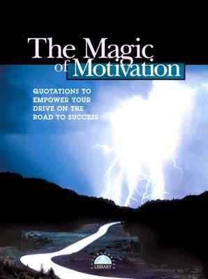 ... of Motivation: Quotations to Empower Your Drive on the Road to Success