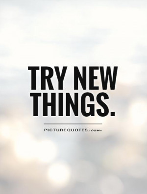 Quotes About Trying New Things