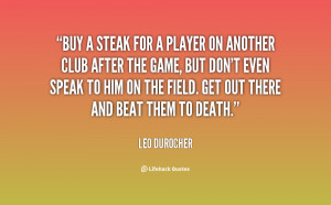 quote-Leo-Durocher-buy-a-steak-for-a-player-on-81204.png