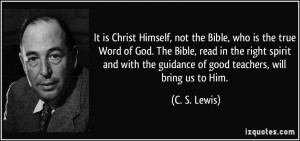 ... the guidance of good teachers, will bring us to Him. - C. S. Lewis