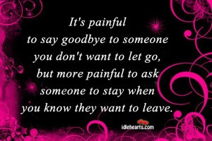 ... to Say Goodbye to Someone You Don't Want to Let go ~ Goodbye Quote