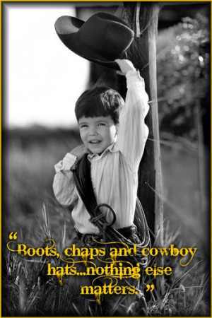 """chaps and cowboy hats…nothing else matters."""" 