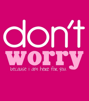 File Name : Dont-worry-because-i-am-here-for-you-saying-quotes.jpg ...