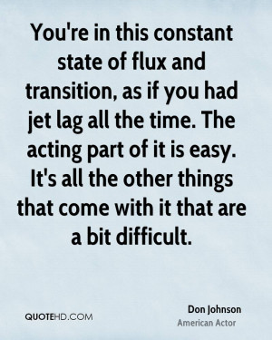 in this constant state of flux and transition, as if you had jet lag ...