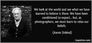More Aaron Siskind Quotes