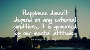 Happiness doesn't depend on any external conditions, it is governed ...