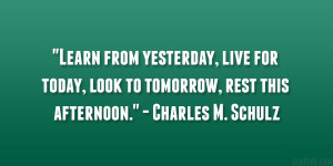 Learn from yesterday, live for today, look to tomorrow, rest this ...
