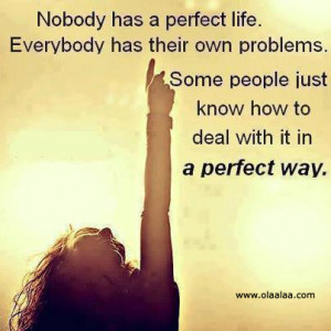 ... People Just Know How to Deal With It In a Perfect Way ~ Life Quote