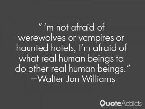 not afraid of werewolves or vampires or haunted hotels, I'm afraid ...
