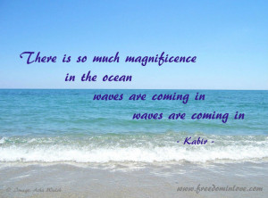 There is so much magnificence in the ocean waves are coming in
