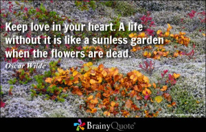 ... life without it is like a sunless garden when the flowers are dead