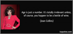 Age is just a number. It's totally irrelevant unless, of course, you ...