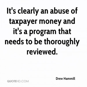 It's clearly an abuse of taxpayer money and it's a program that needs ...