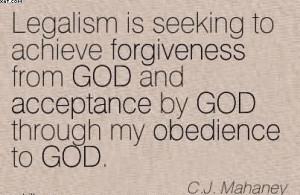 Legalism Is Seeking To Achieve Forgiveness From God And Acceptance By ...