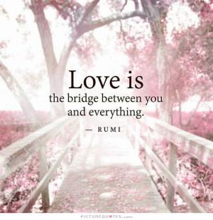 ... Love Quotes Love Is Quotes Rumi Love Quotes Bridge Quotes Rumi Quotes