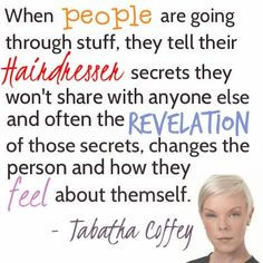 ... and how they feel about themself. - Tabatha Coffey #hairstylist #quote