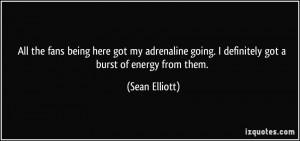 ... going. I definitely got a burst of energy from them. - Sean Elliott