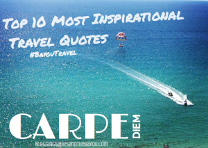 Top 10 Most Inspirational Travel Quotes #BayouTravel