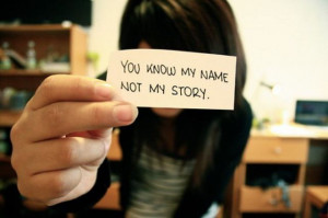 You Know My Name Not My Story ~ Inspirational Quote