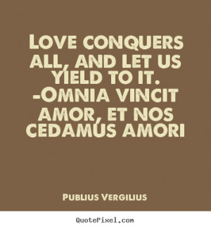 Publius Vergilius picture quotes - Love conquers all, and let us yield ...