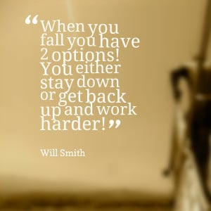 Quotes Picture: when you fall you have 2 options! you either stay down ...