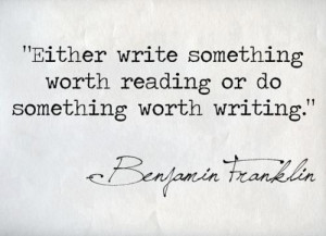 Quote-on-writing-something-worth-reading-or-becoming-something-worth ...