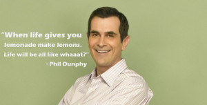 "When life gives you lemonade make lemons"" – Phil Dunphy Quote (3 ..."