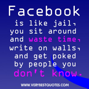 Funny Facebook Status Quotes & Sayings - Facebook is like jail, you ...