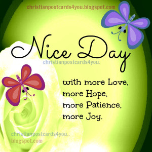 nice day with love, patience and Joy christian free card. Free quotes ...