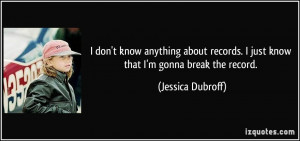 ... records. I just know that I'm gonna break the record. - Jessica