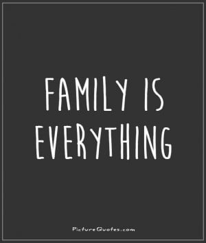 Family is everything. Picture Quote #1