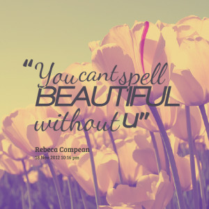 Quotes Picture: you cant spell beautiful without u