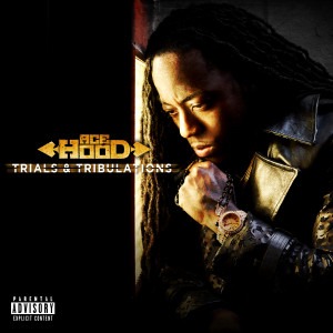 Ace Hood Trials & Tribulations