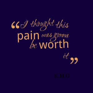 Quotes Picture: i thought this pain was gonna be worth it