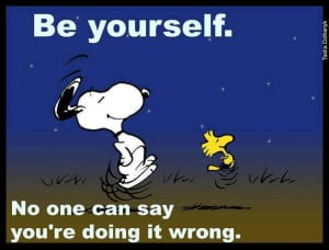 Peanuts Quote: Love this! Be yourself...no one can say you're doing it ...